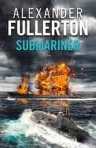 Submariner ebook by Alexander Fullerton