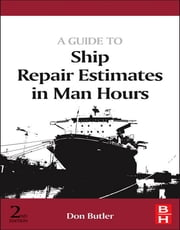 A Guide to Ship Repair Estimates in Man-hours ebook by Don Butler