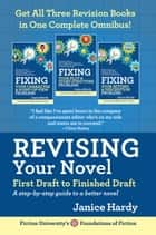 Revising Your Novel: First Draft to Finish Draft Omnibus - Foundations of Fiction ebook by Janice Hardy