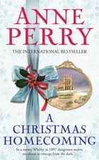 A Christmas Homecoming (Christmas Novella 9) - A Victorian murder mystery for the festive season ebook by Anne Perry