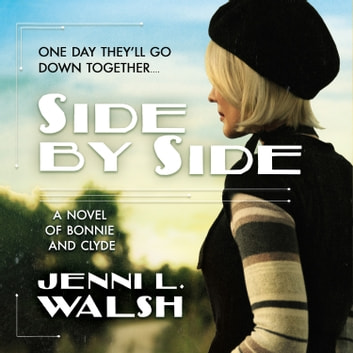 Side by Side - A Novel of Bonnie and Clyde audiobook by Jenni L. Walsh