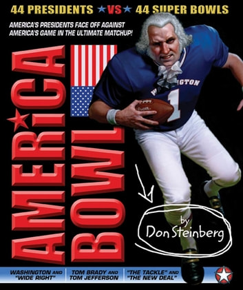 America Bowl - 44 Presidents vs. 44 Super Bowls in the ultimate matchup! eBook by Don Steinberg