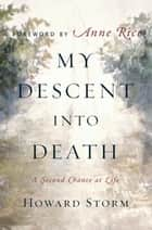 My Descent Into Death ebook by Howard Storm