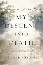 My Descent Into Death - A Second Chance at Life ebook by Howard Storm