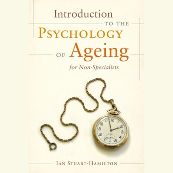 Introduction to the Psychology of Ageing for Non-Specialists audiobook by Ian Stuart-Hamilton