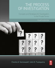 The Process of Investigation - Concepts and Strategies for Investigators in the Private Sector ebook by Charles A. Sennewald,John Tsukayama