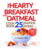 The Hearty Breakfast with Oatmeal - Cookbook: 25 practical recipes. ebook by Daniel Hall