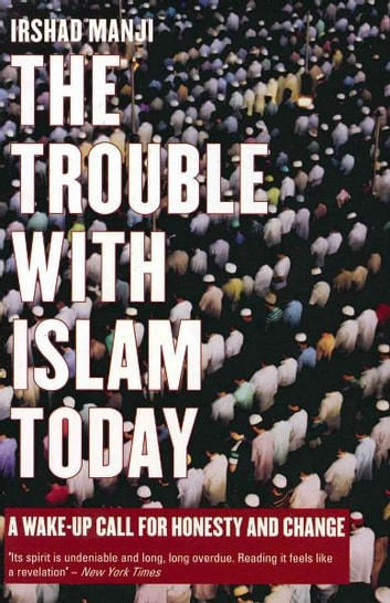 The Trouble with Islam Today - A Wake-Up Call for Honesty and Change ebook by Irshad Manjii