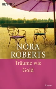 Träume wie Gold - Roman ebook by Nora Roberts