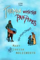 "The Man with the Pan Pipes - ""And Other Stories"" eBook by Mary Louisa Molesworth"