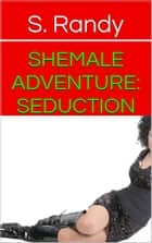 Shemale Adventure: Seduction eBook by S. Randy