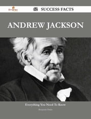 Andrew Jackson 62 Success Facts - Everything you need to know about Andrew Jackson ebook by Benjamin Drake