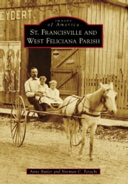 St. Francisville and West Feliciana Parish ebook by Anne Butler,Norman C. Ferachi