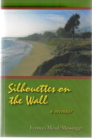 Silhouettes on the Wall ebook by Frances Mead-Messinger