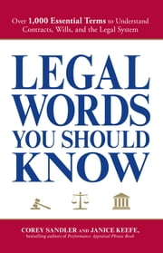 Legal Words You Should Know - Over 1,000 Essential Terms to Understand Contracts, Wills, and the Legal System ebook by Corey Sandler, Janice Keefe