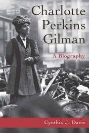Charlotte Perkins Gilman - A Biography ebook by Cynthia Davis