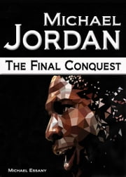 Michael Jordan: The Final Conquest ebook by Michael Essany