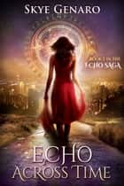 Echo Across Time - Book 1 in The Echo Saga ebook by Skye Genaro