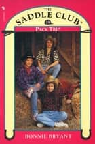 Saddle Club Book 18: Pack Trip ebook by Bonnie Bryant-Hiller