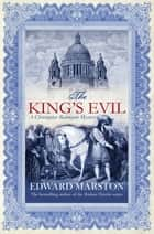 The King's Evil - The thrilling historical whodunnit ebook by Edward Marston