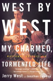 West by West - My Charmed, Tormented Life ebook by Jerry West,Jonathan Coleman