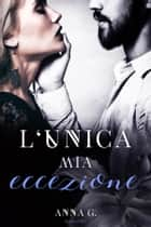 L'unica mia eccezione (No Rules Vol.2) ebook by Anna G., Lovely Covers
