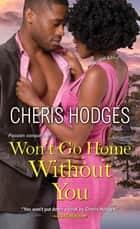 Won't Go Home Without You ebook by Cheris Hodges