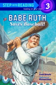 Babe Ruth Saves Baseball! ebook by Frank Murphy,Richard Walz