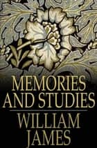 Memories and Studies ebook by William James, Henry James Jr.