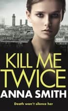 Kill Me Twice - Rosie Gilmour 7 ebook by Anna Smith