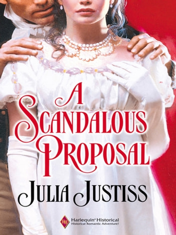A Scandalous Proposal (Mills & Boon Historical) ebook by Julia Justiss