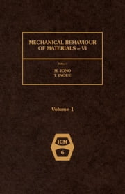 Mechanical Behaviour of Materials - VI: Proceedings of the Sixth International Conference, Kyoto, Japan, 29 July - 2 August 1991 ebook by Jono, M.