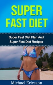 Super Fast Diet: The Ultimate Super Fast Diet Guide ebook by Dr. Michael Ericsson