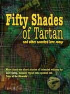 Fifty Shades of Tartan and Other Assorted Love Songs ebook by Gord Oxley