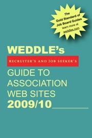 WEDDLE's Guide to Association Web Sites 2009/10: For Recruiters and Job Seekers ebook by Peter Weddle