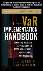 The VAR Implementation Handbook, Chapter 19 - Structural Credit Modeling and Its Relationship To Market Value at Risk ebook by Greg N. Gregoriou