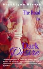 The Road to Dark Desire ebook by Brooklynn Rivers