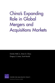 China's Expanding Role in Global Mergers and Acquisitions Markets ebook by Charles Wolf, Jr.,Brian G. Chow,Gregory S. Jones,Scott Harold
