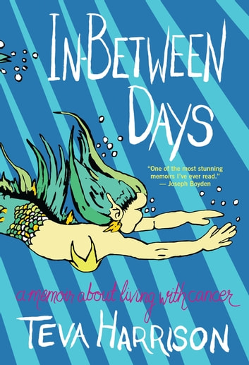 In-Between Days - A Memoir About Living with Cancer ebook by Teva Harrison