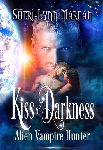 Kiss of Darkness - Alien Vampire Hunter ebook by Sheri marean