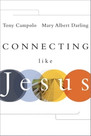 Connecting Like Jesus ebook by Tony Campolo,Mary Albert Darling