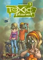 Toxic Planet 3 - Retour de flamme ebook by David Ratte