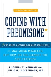 Coping with Prednisone, Revised and Updated - (*and Other Cortisone-Related Medicines) ebook by Eugenia Zukerman,Julie R. Ingelfinger