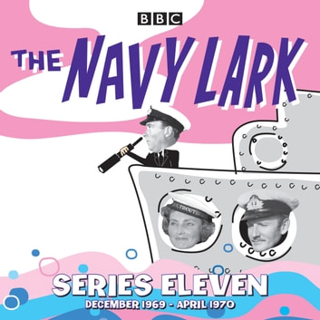 The Navy Lark: Collected Series 11 - Classic Comedy from the BBC Radio Archive audiobook by Lawrie Wyman