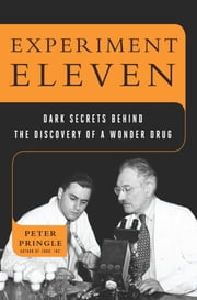Experiment Eleven - Dark Secrets Behind the Discovery of a Wonder Drug ebook by Peter Pringle