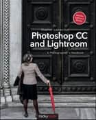 Photoshop CC and Lightroom - A Photographer's Handbook ebook by Stephen Laskevitch