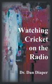 Watching Cricket on the Radio ebook by Dr. Dan Diaper