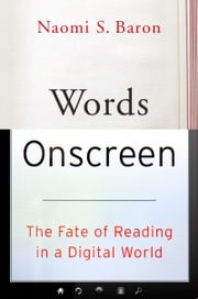 Words Onscreen - The Fate of Reading in a Digital World ebook by Naomi S. Baron