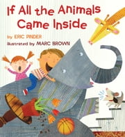 If All the Animals Came Inside ebook by Eric Pinder,Marc Brown,Marc Brown