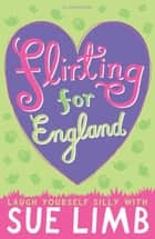 Flirting for England ebook by Sue Limb